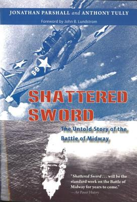 Shattered Sword: The Untold Story of the Battle of Midway - Parshall, Jonathan, and Tully, Anthony, and Lundstrom, John B (Foreword by)