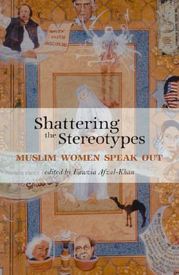 Shattering the Stereotypes: Muslim Women Speak Out - Afzal-Khan, Fawzia (Editor), and El Saadawi, Nawal (Foreword by)