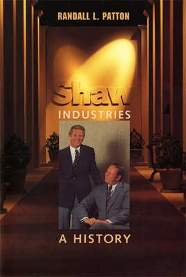 Shaw Industries: A History - Patton, Randall L