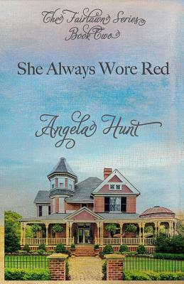 She Always Wore Red - Hunt, Angela, Dr.