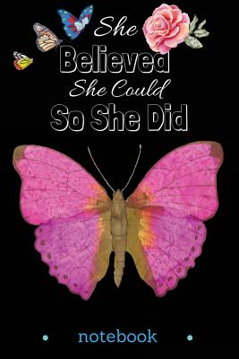 She Believed She Could, So She Did: Notebook: Journals: A Beautiful Pink Butterfly in Black Cover: Lined / Ruled Journals, 110 Pages, Small 6 X 9, Soft Matte Cover (Butterflies Journals to Write In) (Volume 1) - Journals, Windy