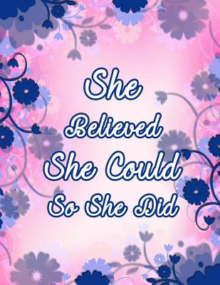 She Believed She Could So She Did: Writing Journal: Academic Planner 2018-2019: Floral Motivational Quoteweekly + Monthly Viewsto Do Lists, Goal Setting(2018-2019 Student Planners) - Publishing, Sjg