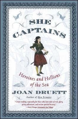 She Captains: Heroines and Hellions of the Sea - Druett, Joan