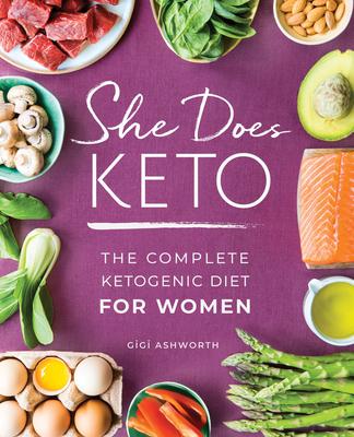 She Does Keto: The Complete Ketogenic Diet for Women - Ashworth, Gigi
