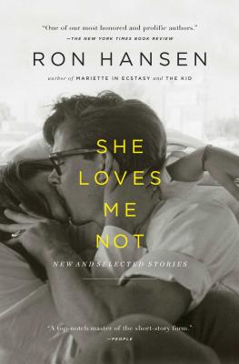 She Loves Me Not: New and Selected Stories - Hansen, Ron, Professor
