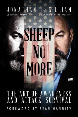 Sheep No More: The Art of Awareness and Attack Survival - Gilliam, Jonathan T, and Hannity, Sean (Foreword by)