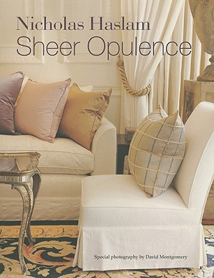 Sheer Opulence - Haslam, Nicholas, and Montgomery, David (Photographer)