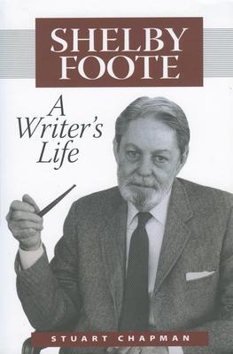 Shelby Foote: A Writer's Life - Chapman, C Stuart