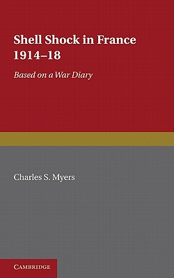 Shell Shock in France, 1914-1918: Based on a War Diary - Myers, Charles S.