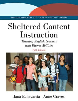 Sheltered Content Instruction: Teaching English Learners with Diverse Abilities - Echevarria, Jana, and Graves, Anne