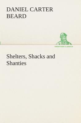 Shelters, Shacks and Shanties - Beard, Daniel Carter