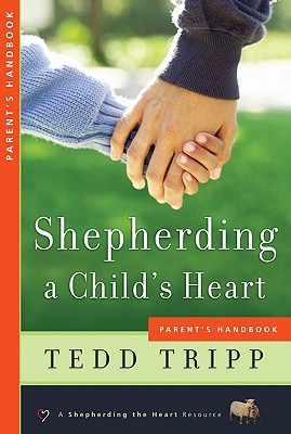Shepherding a Child's Heart: Parent's Handbook - Tripp, Tedd, Dr.