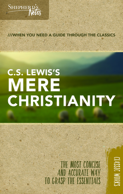 Shepherd's Notes: C.S. Lewis's Mere Christianity - Lewis, C S, and Miethe, Terry L