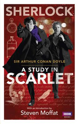 Sherlock: A Study in Scarlet - Doyle, Arthur Conan, and Moffat, Steven (Introduction by)