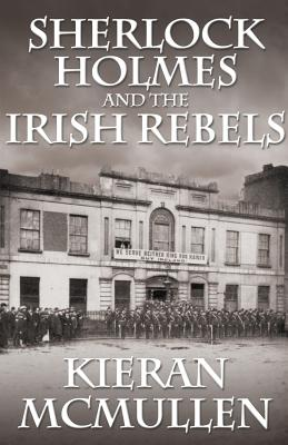 Sherlock Holmes and the Irish Rebels - McMullen, Kieran