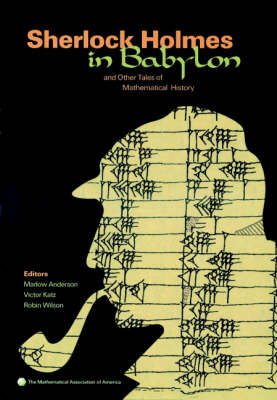 Sherlock Holmes in Babylon: And Other Tales of Mathematical History - Anderson, Marlow (Editor), and Katz, Victor (Editor), and Wilson, Robin (Editor)
