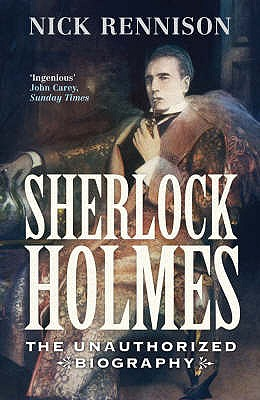 Sherlock Holmes: The Biography - Rennison, Nick, and Rennsion, Nick