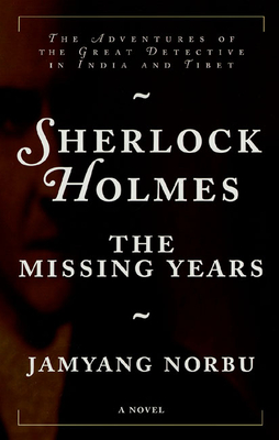Sherlock Holmes: The Missing Years: The Missing Years - Norbu, Jamyang