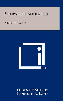 Sherwood Anderson: A Bibliography, - Sheehy, Eugene P