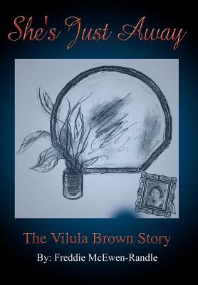 She's Just Away: The Vilula Brown Story - McEwen-Randle, Freddie