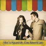 She's Spanish I'm American