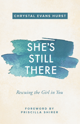 She's Still There: Rescuing the Girl in You - Hurst, Chrystal Evans