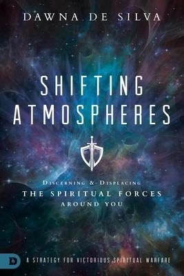Shifting Atmospheres: Discerning and Displacing the Spiritual Forces Around You - Desilva, Dawna