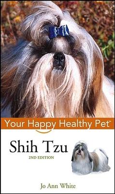 Shih Tzu: Your Happy Healthy Pet - White, Jo Ann