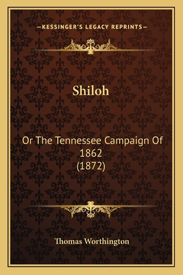 Shiloh: Or the Tennessee Campaign of 1862 (1872) - Worthington, Thomas
