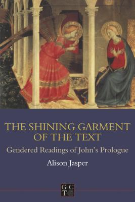 Shining Garment of the Text: Gendered Readings of John's Prologue - Jasper, Alison