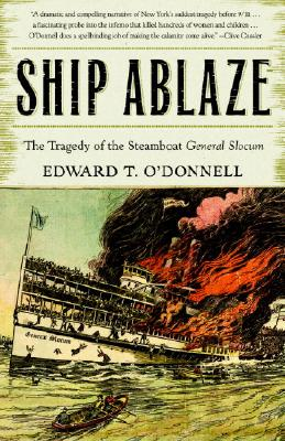 Ship Ablaze: The Tragedy of the Steamboat General Slocum - O'Donnell, Ed