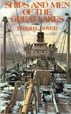 Ships and Men of the Great Lakes - Boyer, Dwight