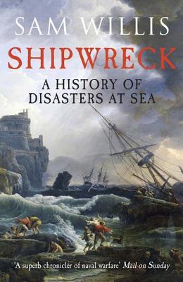 Shipwreck: A History of Disasters at Sea - Willis, Sam