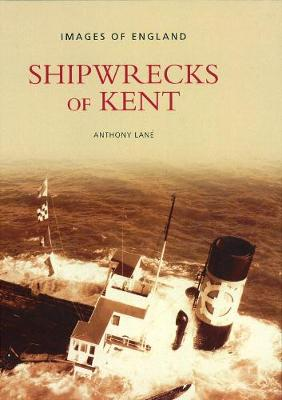 Shipwrecks of Kent - Lane, Anthony