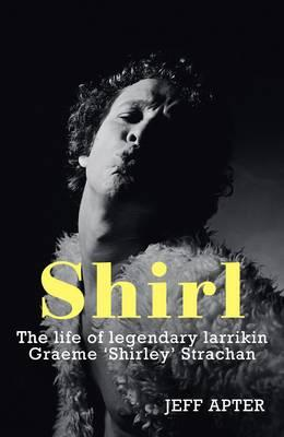 Shirl: The Life and Times of a Legendary Larrikin - Apter, Jeff