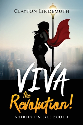 Shirley F'N Lyle: VIVA the REVOLUTION - Lindemuth, Clayton