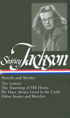 Shirley Jackson: Novels and Stories (Loa #204): The Lottery / The Haunting of Hill House / We Have Always Lived in the Castle / Other Stories and Sketches - Jackson, Shirley, and Oates, Joyce Carol (Editor)