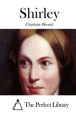 Shirley - Bronte, Charlotte, and The Perfect Library (Editor)