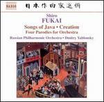 Shiro Fukai: Songs of Java; Creation; Four Parodies for Orchestra