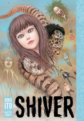 Shiver: Junji Ito Selected Stories - Ito, Junji