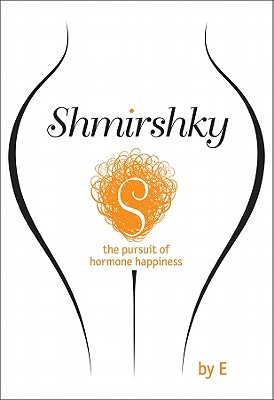 Shmirshky: The Pursuit of Hormone Happiness -