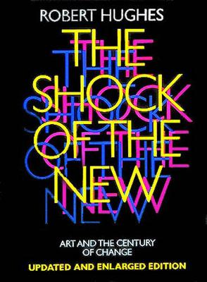 Shock of the New: Art and the Century of Change - Hughes, Robert