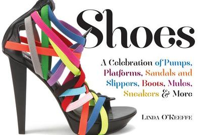 Shoes: A Celebration of Pumps, Sandals, Slippers & More - O'Keeffe, Linda, and Bleckmann, Andreas (Photographer)