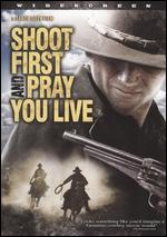 Shoot First and Pray You Live - Lance Doty