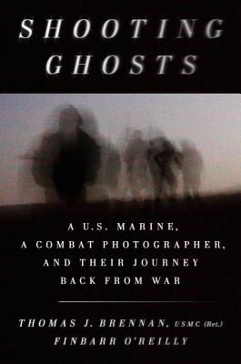 Shooting Ghosts: A U.S. Marine, a Combat Photographer, and Their Journey Back from War - Brennan, Thomas J, and O'Reilly, Finbarr