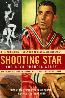 Shooting Star: The Bevo Francis Story - Keiderling, Kyle, and Steinbrenner, George (Foreword by)