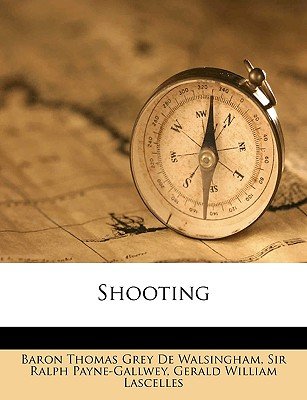 Shooting - De Walsingham, Baron Thomas Grey, and Payne-Gallwey, Ralph, Sir, and Lascelles, Gerald William