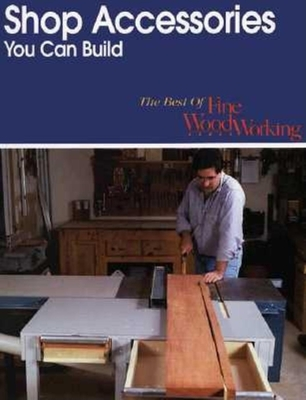 Shop Accessories You Can Build - Fine Woodworking (Editor)