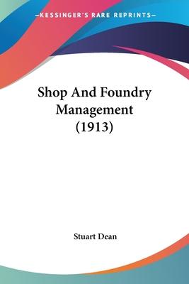 Shop and Foundry Management (1913) - Dean, Stuart