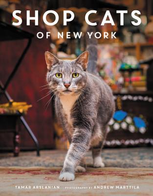 Shop Cats of New York - Arslanian, Tamar, and Marttila, Andrew (Photographer)